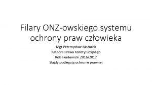 Filary ONZowskiego systemu ochrony praw czowieka Mgr Przemysaw