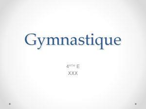 Gymnastique 4me E XXX Projet de classe Utiliser
