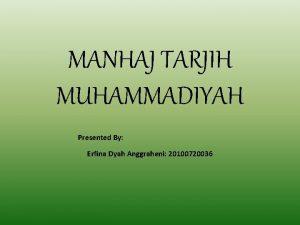 MANHAJ TARJIH MUHAMMADIYAH Presented By Erfina Dyah Anggraheni