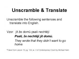 Unscramble Translate Unscramble the following sentences and translate