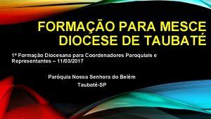 FORMAO PARA MESCE DIOCESE DE TAUBAT 1 Formao