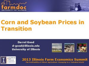 Corn and Soybean Prices in Transition Darrel Good