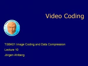 Video Coding TSBK 01 Image Coding and Data