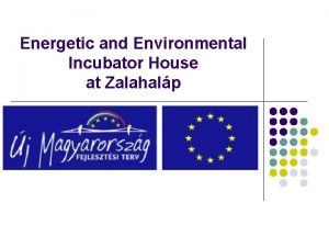 Energetic and Environmental Incubator House at Zalahalp Projects
