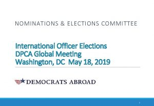NOMINATIONS ELECTIONS COMMITTEE International Officer Elections DPCA Global