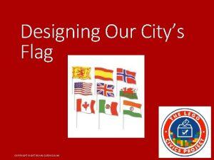 Designing Our Citys Flag COPYRIGHT BRAIN CURRICULUM Every