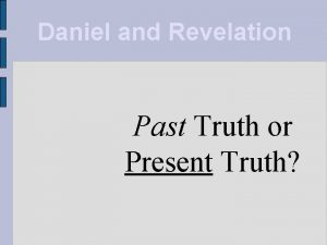 Daniel and Revelation Past Truth or Present Truth