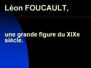Lon FOUCAULT une grande figure du XIXe sicle