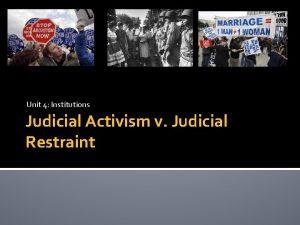 Unit 4 Institutions Judicial Activism v Judicial Restraint