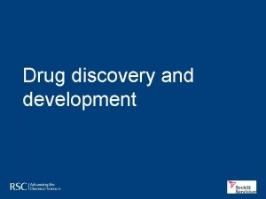 Drug discovery and development Drug discovery and development