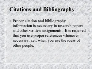 Citations and Bibliography n Proper citation and bibliography