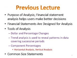 Purpose of Analysis Financial statement analysis helps users