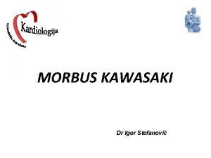 MORBUS KAWASAKI Dr Igor Stefanovi KAWASAKI VASKULITIS Sistemski
