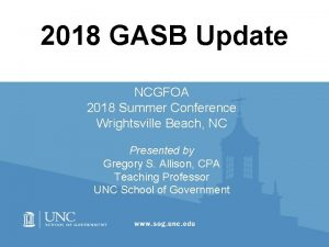 2018 GASB Update NCGFOA 2018 Summer Conference Wrightsville