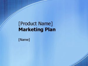Product Name Marketing Plan Name Market Summary Market