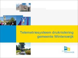 Telemetriesysteem drukriolering gemeente Winterswijk Inhoud Overzicht drukriolering Winterswijk