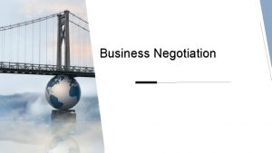 Business Negotiation CONTANTS 01 What is business negotiation