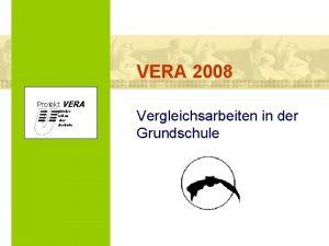 VERA 2008 Projekt VERA VERgleichs Arbeiten in der