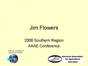 Jim Flowers 2006 Southern Region AAAE Conference Southern