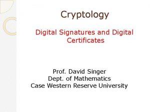Cryptology Digital Signatures and Digital Certificates Prof David