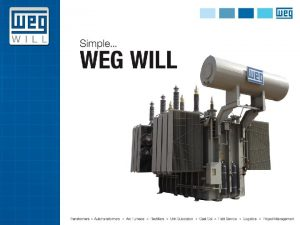 Our History Founded in 1961 WEG has grown