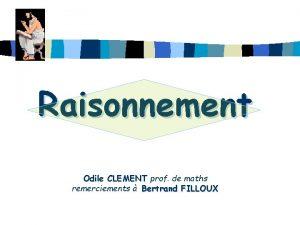 Raisonnement Odile CLEMENT prof de maths remerciements Bertrand