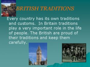 BRITISH TRADITIONS Every country has its own traditions