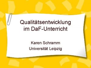 Qualittsentwicklung im Da FUnterricht Karen Schramm Universitt Leipzig