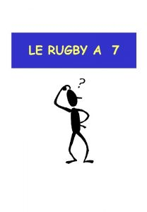LE RUGBY A 7 LE RUGBY A 7