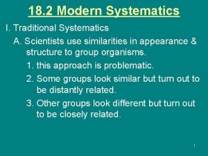 18 2 Modern Systematics I Traditional Systematics A