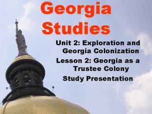 Georgia Studies Unit 2 Exploration and Georgia Colonization