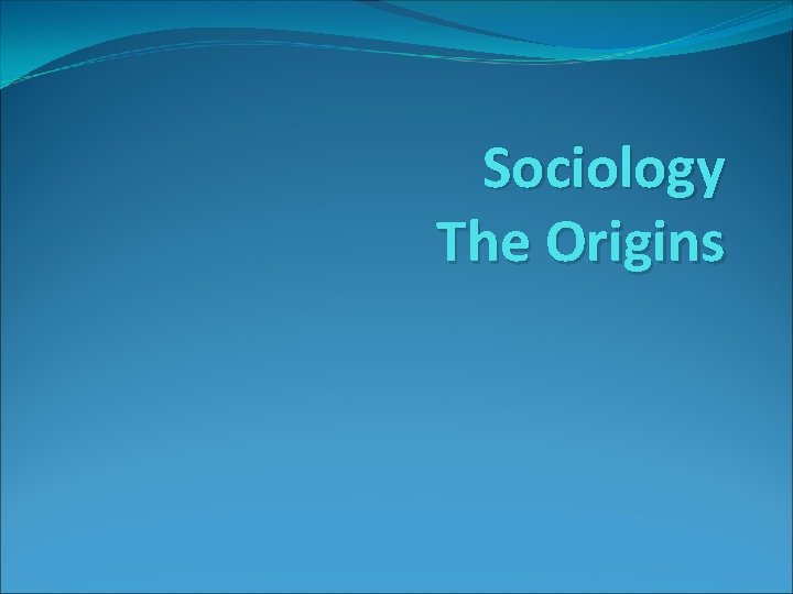 Sociology The Origins What is Sociology n Sociology