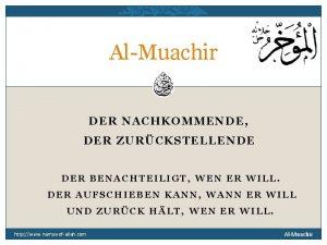 AlMuachir DER NACHKOMMENDE DER ZURCKSTELLENDE DER BENACHTEILIGT WEN