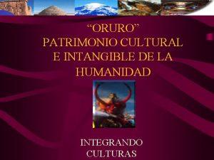 ORURO PATRIMONIO CULTURAL E INTANGIBLE DE LA HUMANIDAD