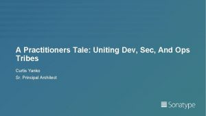 A Practitioners Tale Uniting Dev Sec And Ops