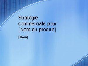Stratgie commerciale pour Nom du produit Nom Synthse