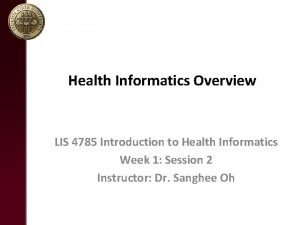 Health Informatics Overview LIS 4785 Introduction to Health