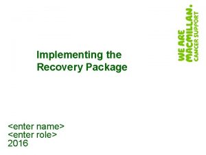 Implementing the Recovery Package enter name enter role