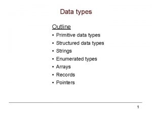 Data types Outline Primitive data types Structured data