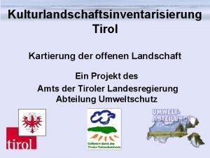 Kulturlandschaftsinventarisierung Tirol Kartierung der offenen Landschaft Ein Projekt