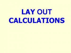 LAY OUT CALCULATIONS TYPICAL YARD Why Layout Calculations