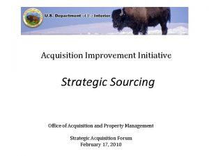 Acquisition Improvement Initiative Strategic Sourcing Office of Acquisition