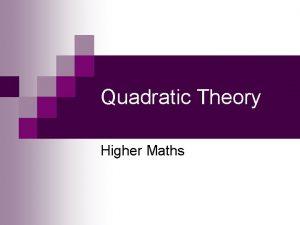 Quadratic Theory Higher Maths Quadratic Theory The quadratic