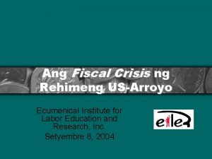 Ang Fiscal Crisis ng Rehimeng USArroyo Ecumenical Institute