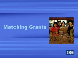 Matching Grants Matching Grants Address humanitarian conditions that