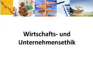 Wirtschafts und Unternehmensethik 2 Wirtschafts und Unternehmensethik Wirtschaftsethik