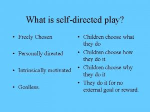 What is selfdirected play Freely Chosen Personally directed