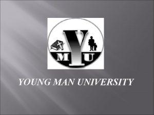 YOUNG MAN UNIVERSITY YOUNG MAN UNIVERSITY When I