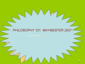 PHILOSOPHY 101 MAYMESTER 2007 Dr Robert Barnard PHILOSOPHY