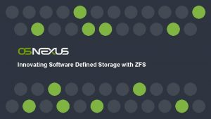 Innovating Software Defined Storage with ZFS Innovating Software